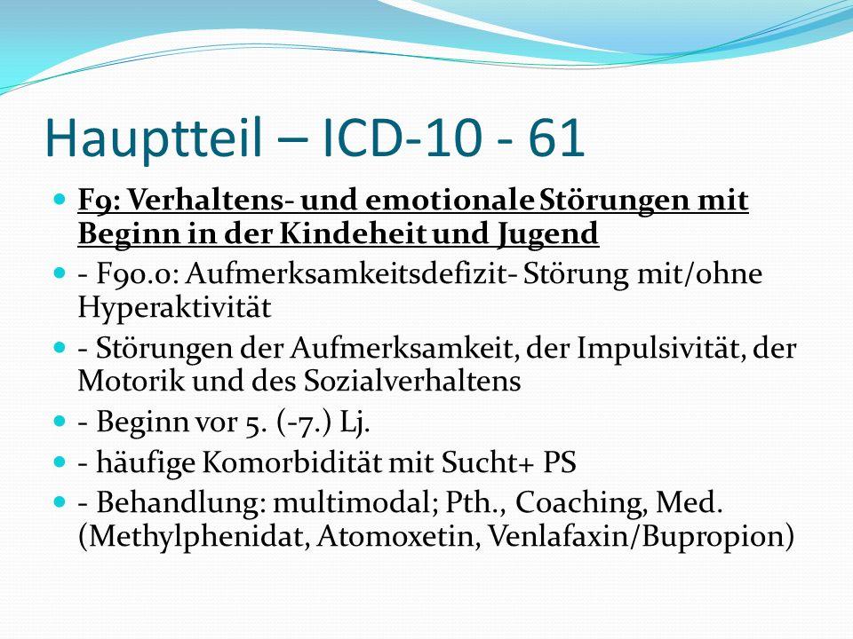 Hauptteil – ICD-10 - 61 F9: Verhaltens- und emotionale Störungen mit Beginn in der Kindeheit und Jugend - F90.0: Aufmerksamkeitsdefizit- Störung mit/o