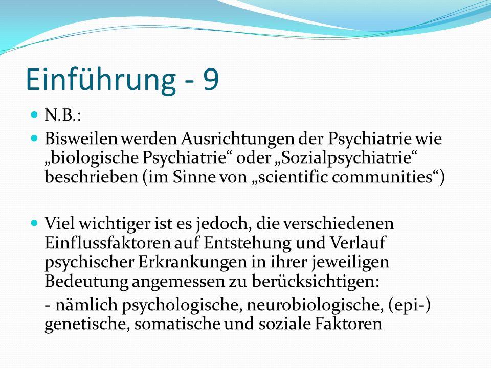 Einführung - 9 N.B.: Bisweilen werden Ausrichtungen der Psychiatrie wie biologische Psychiatrie oder Sozialpsychiatrie beschrieben (im Sinne von scien