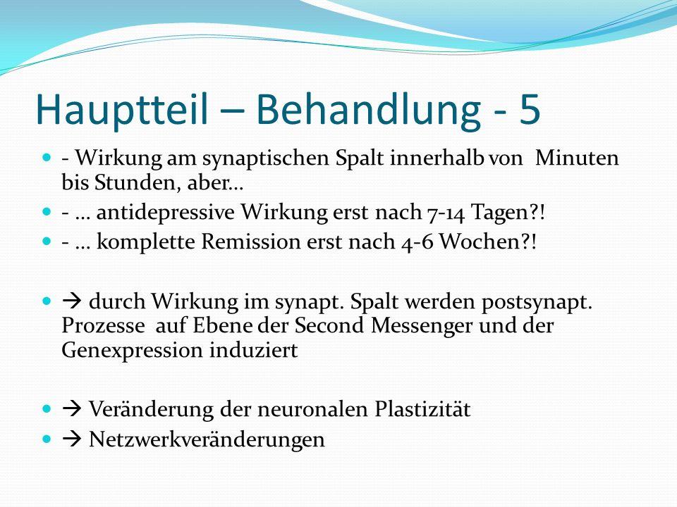 Hauptteil – Behandlung - 5 - Wirkung am synaptischen Spalt innerhalb von Minuten bis Stunden, aber… - … antidepressive Wirkung erst nach 7-14 Tagen?!