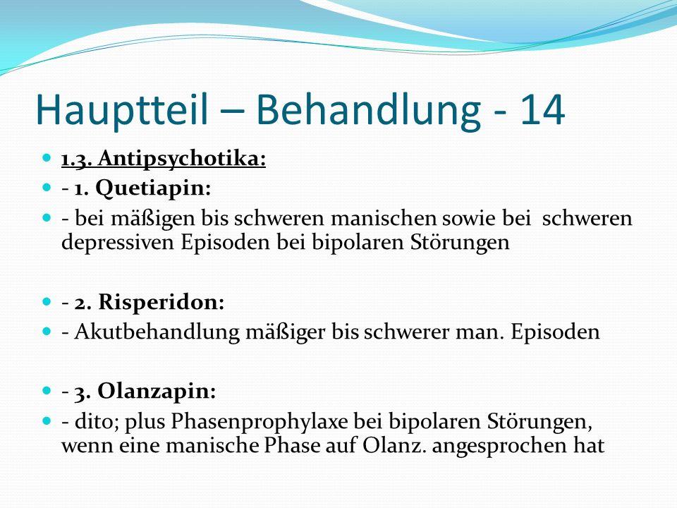 Hauptteil – Behandlung - 14 1.3. Antipsychotika: - 1. Quetiapin: - bei mäßigen bis schweren manischen sowie bei schweren depressiven Episoden bei bipo