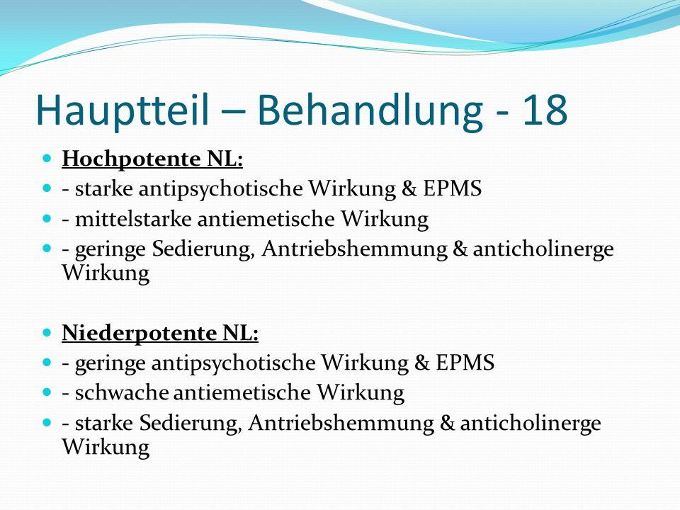 Hauptteil – Behandlung - 18 Hochpotente NL: - starke antipsychotische Wirkung & EPMS - mittelstarke antiemetische Wirkung - geringe Sedierung, Antrieb