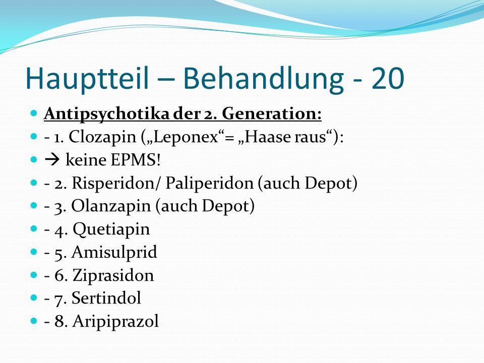 Hauptteil – Behandlung - 20 Antipsychotika der 2. Generation: - 1. Clozapin (Leponex= Haase raus): keine EPMS! - 2. Risperidon/ Paliperidon (auch Depo