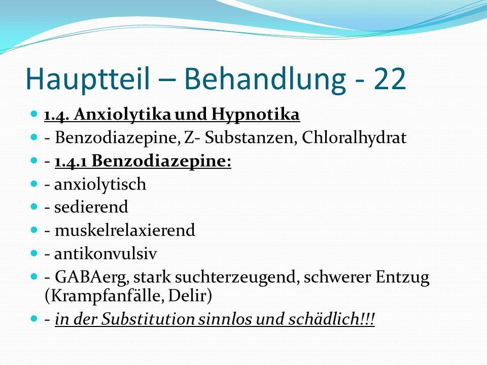 Hauptteil – Behandlung - 22 1.4. Anxiolytika und Hypnotika - Benzodiazepine, Z- Substanzen, Chloralhydrat - 1.4.1 Benzodiazepine: - anxiolytisch - sed