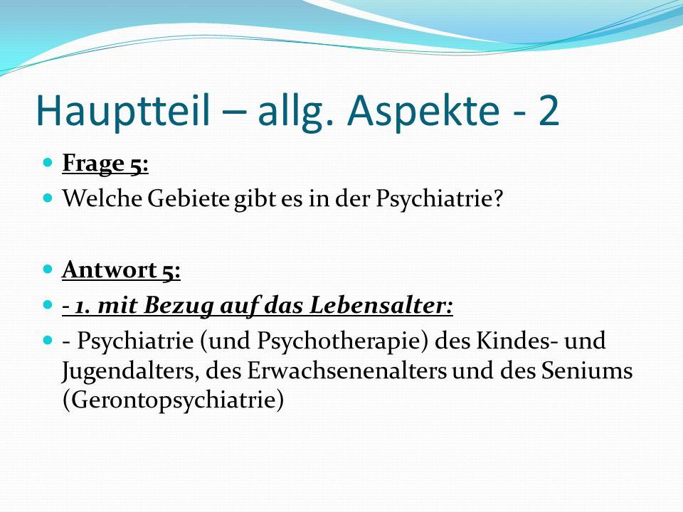 Hauptteil – allg. Aspekte - 2 Frage 5: Welche Gebiete gibt es in der Psychiatrie? Antwort 5: - 1. mit Bezug auf das Lebensalter: - Psychiatrie (und Ps
