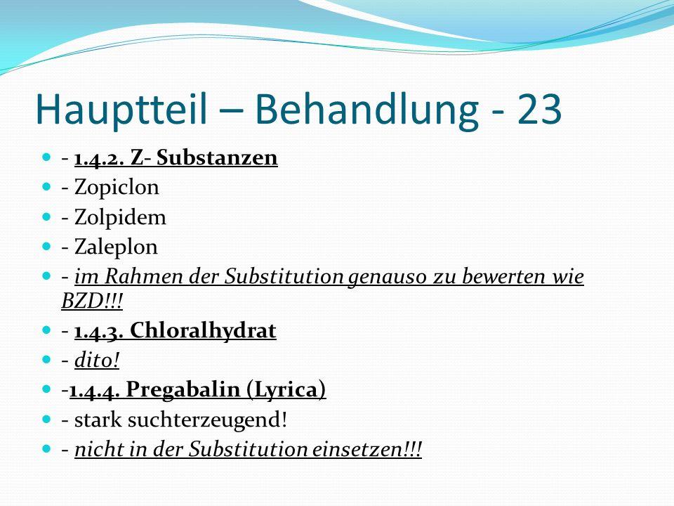 Hauptteil – Behandlung - 23 - 1.4.2. Z- Substanzen - Zopiclon - Zolpidem - Zaleplon - im Rahmen der Substitution genauso zu bewerten wie BZD!!! - 1.4.