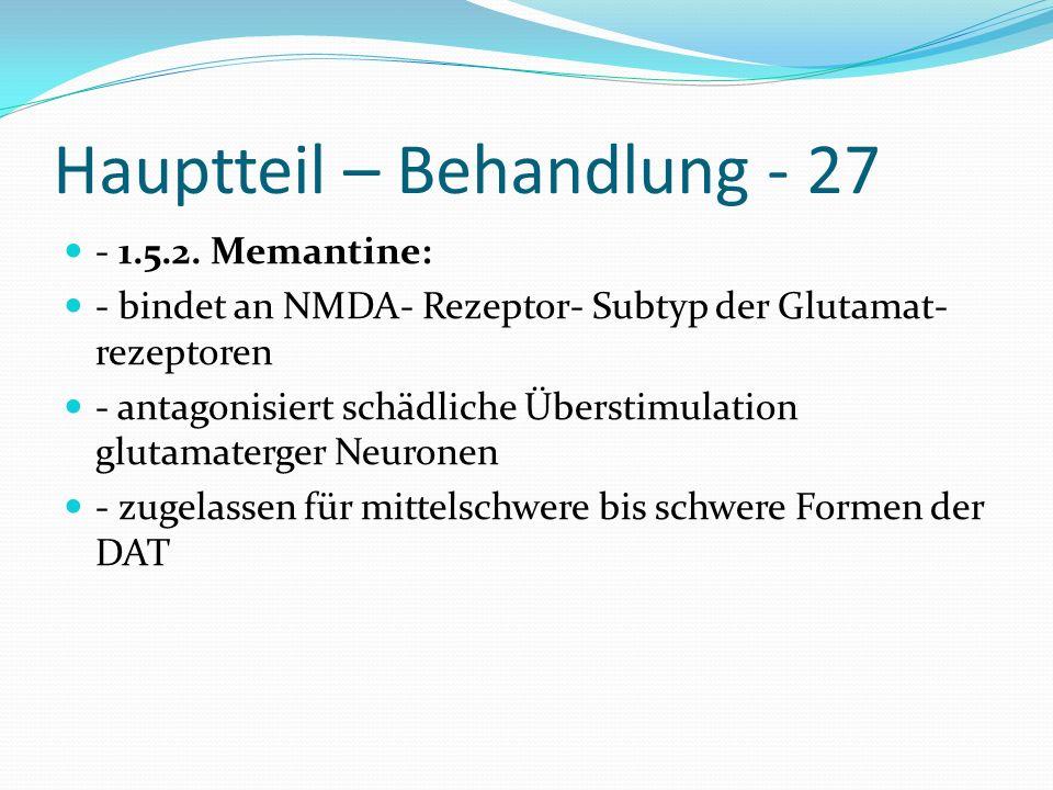 Hauptteil – Behandlung - 27 - 1.5.2. Memantine: - bindet an NMDA- Rezeptor- Subtyp der Glutamat- rezeptoren - antagonisiert schädliche Überstimulation