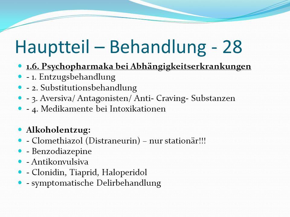 Hauptteil – Behandlung - 28 1.6. Psychopharmaka bei Abhängigkeitserkrankungen - 1. Entzugsbehandlung - 2. Substitutionsbehandlung - 3. Aversiva/ Antag