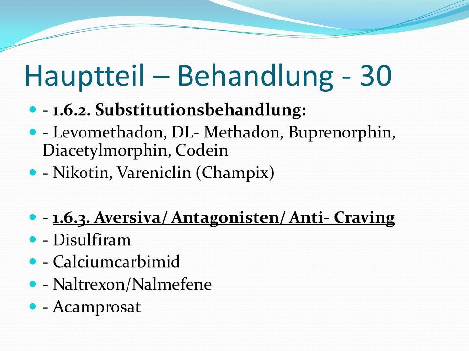 Hauptteil – Behandlung - 30 - 1.6.2. Substitutionsbehandlung: - Levomethadon, DL- Methadon, Buprenorphin, Diacetylmorphin, Codein - Nikotin, Varenicli