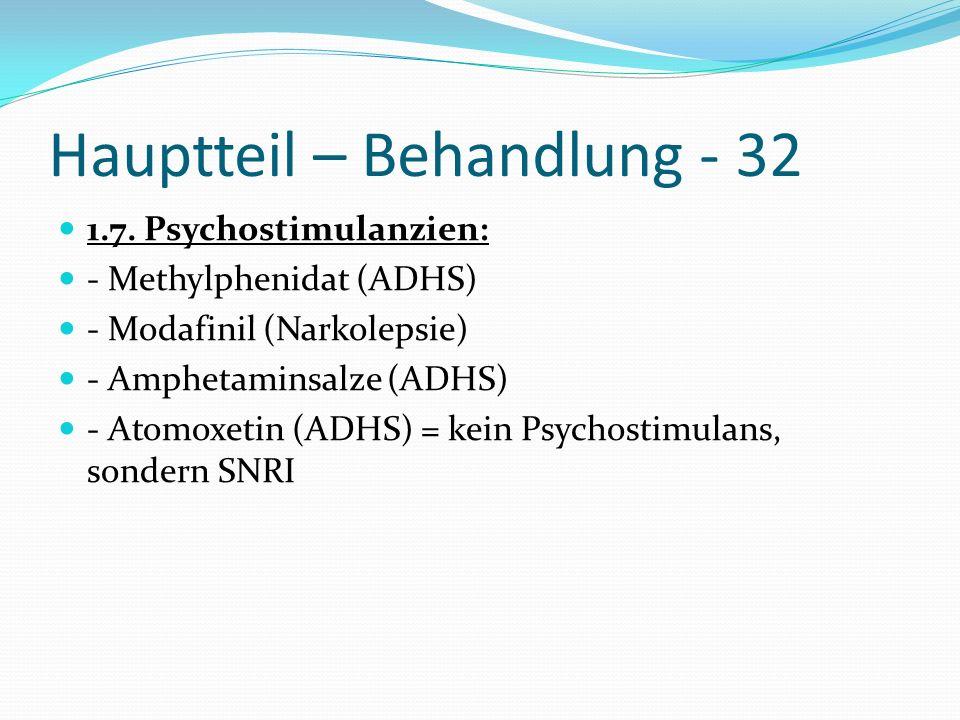 Hauptteil – Behandlung - 32 1.7. Psychostimulanzien: - Methylphenidat (ADHS) - Modafinil (Narkolepsie) - Amphetaminsalze (ADHS) - Atomoxetin (ADHS) =