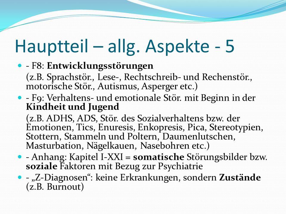 Hauptteil – allg. Aspekte - 5 - F8: Entwicklungsstörungen (z.B. Sprachstör., Lese-, Rechtschreib- und Rechenstör., motorische Stör., Autismus, Asperge