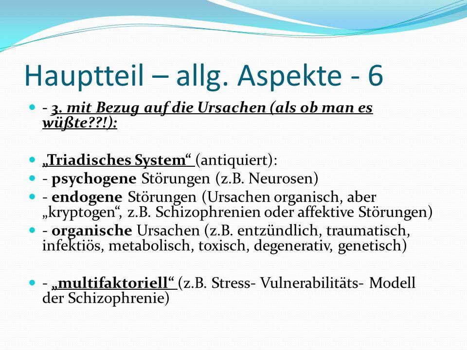 Hauptteil – allg. Aspekte - 6 - 3. mit Bezug auf die Ursachen (als ob man es wüßte??!): Triadisches System (antiquiert): - psychogene Störungen (z.B.