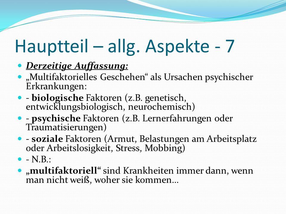 Hauptteil – allg. Aspekte - 7 Derzeitige Auffassung: Multifaktorielles Geschehen als Ursachen psychischer Erkrankungen: - biologische Faktoren (z.B. g