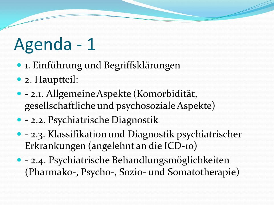 Agenda - 1 1. Einführung und Begriffsklärungen 2. Hauptteil: - 2.1. Allgemeine Aspekte (Komorbidität, gesellschaftliche und psychosoziale Aspekte) - 2