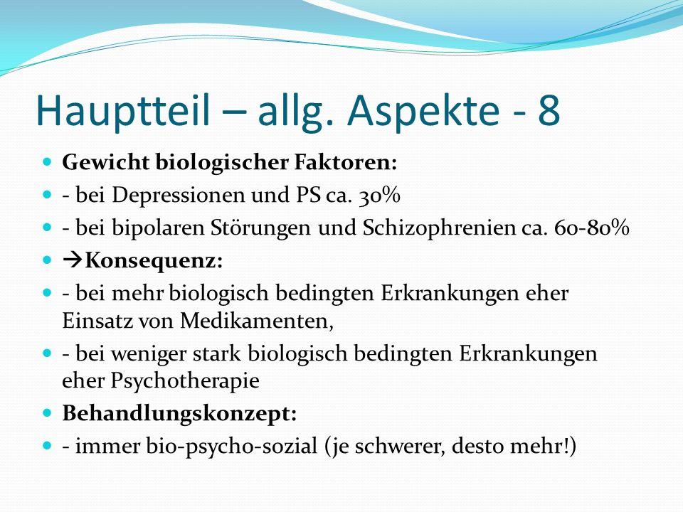 Hauptteil – allg. Aspekte - 8 Gewicht biologischer Faktoren: - bei Depressionen und PS ca. 30% - bei bipolaren Störungen und Schizophrenien ca. 60-80%