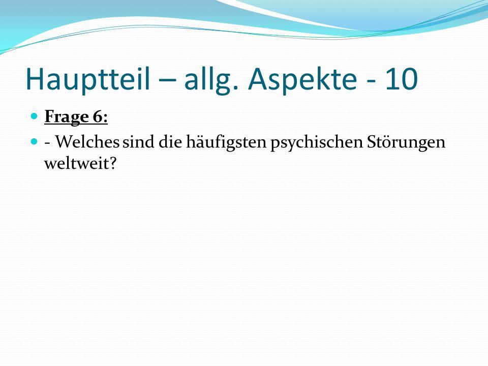Hauptteil – allg. Aspekte - 10 Frage 6: - Welches sind die häufigsten psychischen Störungen weltweit?