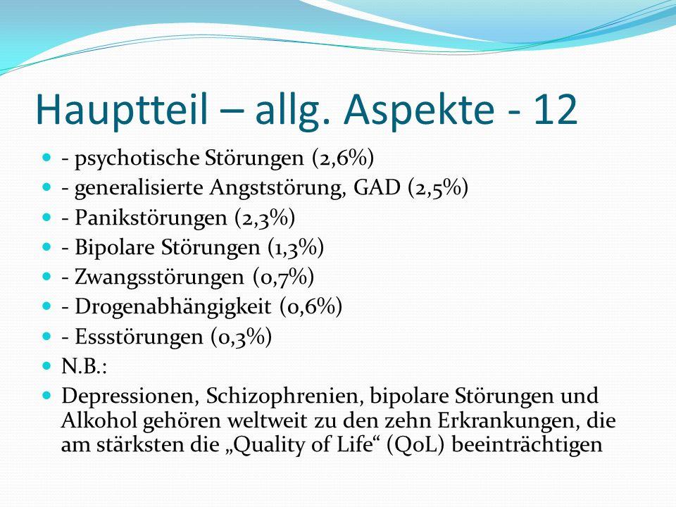 Hauptteil – allg. Aspekte - 12 - psychotische Störungen (2,6%) - generalisierte Angststörung, GAD (2,5%) - Panikstörungen (2,3%) - Bipolare Störungen