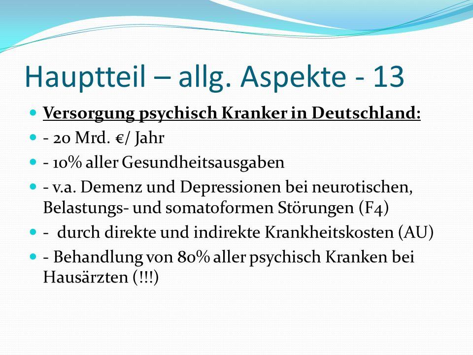 Hauptteil – allg. Aspekte - 13 Versorgung psychisch Kranker in Deutschland: - 20 Mrd. / Jahr - 10% aller Gesundheitsausgaben - v.a. Demenz und Depress