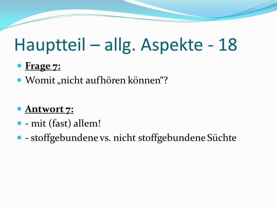 Hauptteil – allg. Aspekte - 18 Frage 7: Womit nicht aufhören können? Antwort 7: - mit (fast) allem! - stoffgebundene vs. nicht stoffgebundene Süchte