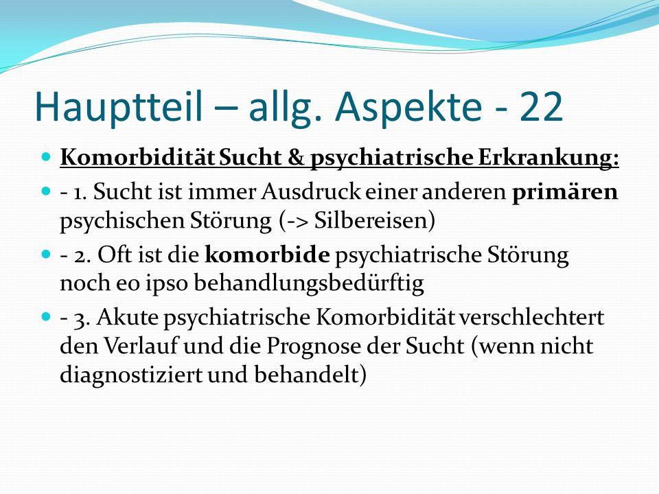 Hauptteil – allg. Aspekte - 22 Komorbidität Sucht & psychiatrische Erkrankung: - 1. Sucht ist immer Ausdruck einer anderen primären psychischen Störun