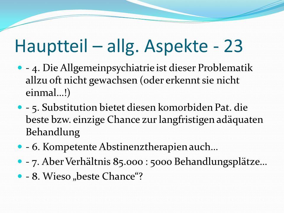 Hauptteil – allg. Aspekte - 23 - 4. Die Allgemeinpsychiatrie ist dieser Problematik allzu oft nicht gewachsen (oder erkennt sie nicht einmal…!) - 5. S