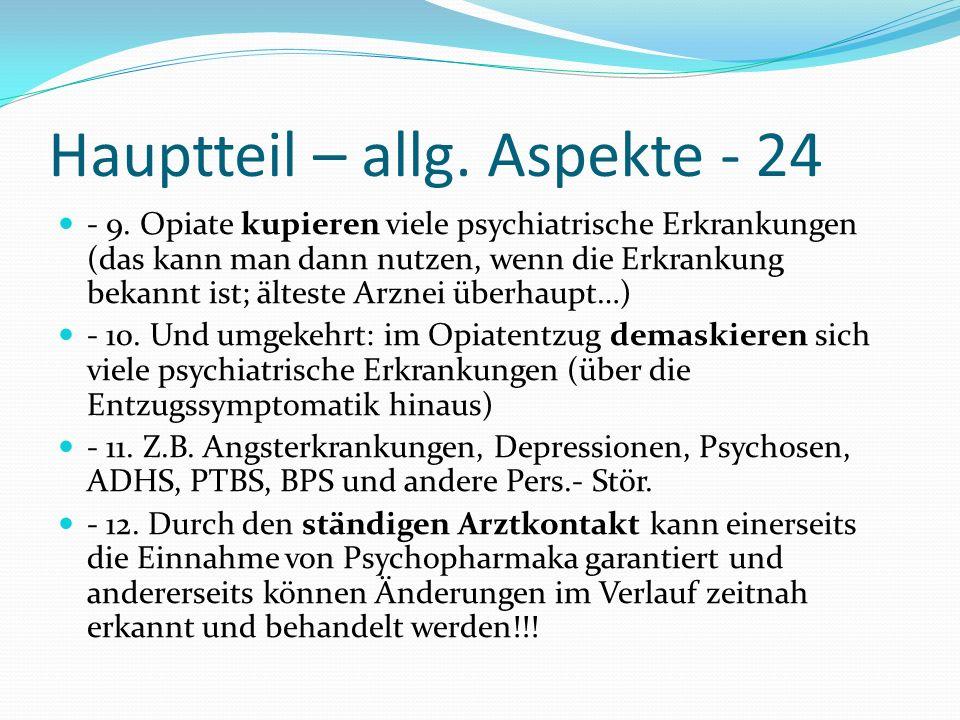 Hauptteil – allg. Aspekte - 24 - 9. Opiate kupieren viele psychiatrische Erkrankungen (das kann man dann nutzen, wenn die Erkrankung bekannt ist; älte