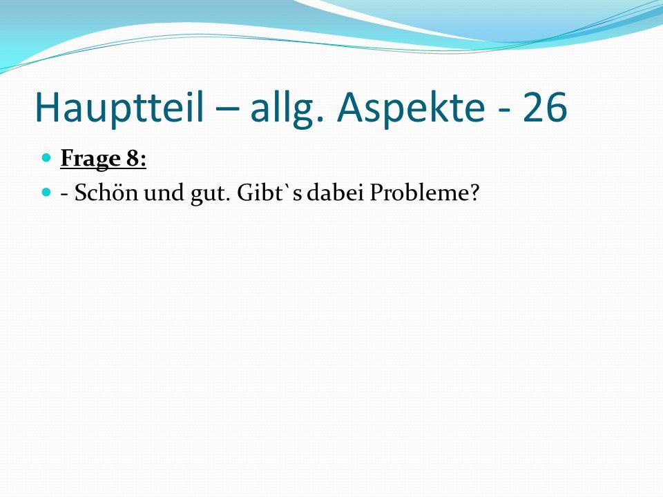 Hauptteil – allg. Aspekte - 26 Frage 8: - Schön und gut. Gibt`s dabei Probleme?