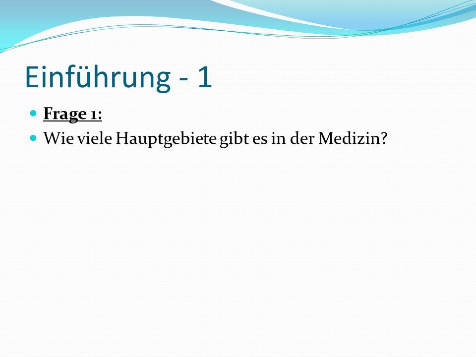 Einführung - 2 Frage 1: Wie viele Hauptgebiete gibt es in der Medizin.