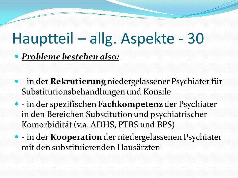 Hauptteil – allg. Aspekte - 30 Probleme bestehen also: - in der Rekrutierung niedergelassener Psychiater für Substitutionsbehandlungen und Konsile - i