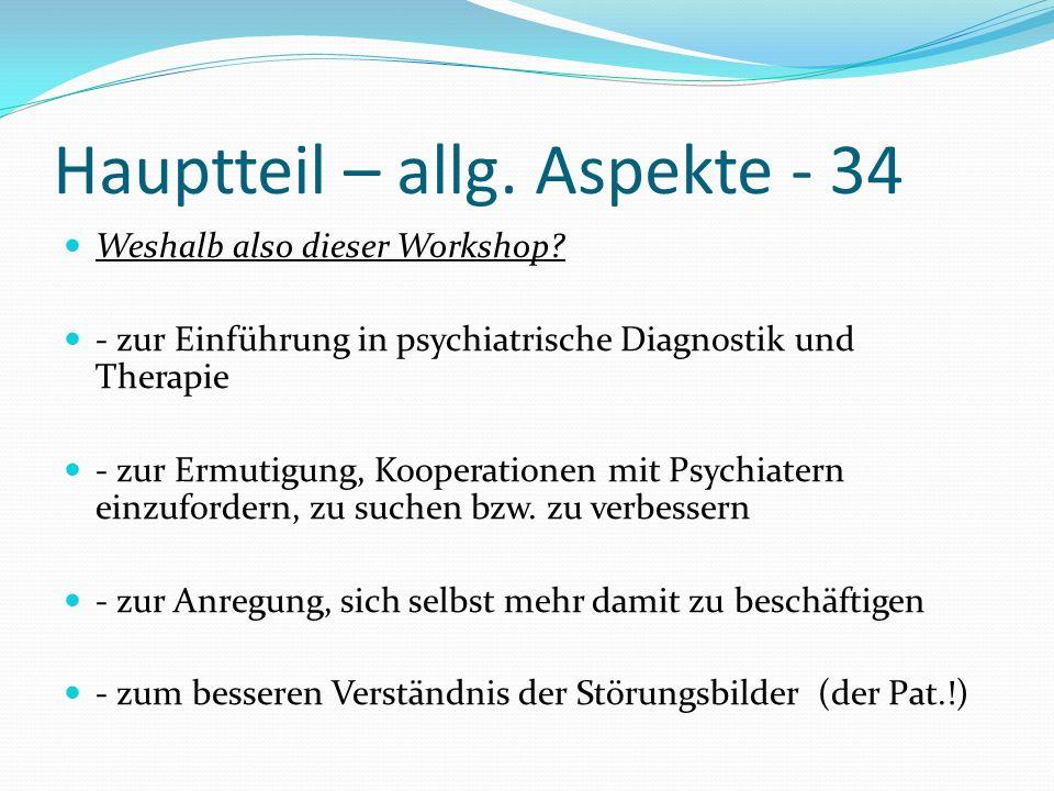 Hauptteil – allg. Aspekte - 34 Weshalb also dieser Workshop? - zur Einführung in psychiatrische Diagnostik und Therapie - zur Ermutigung, Kooperatione