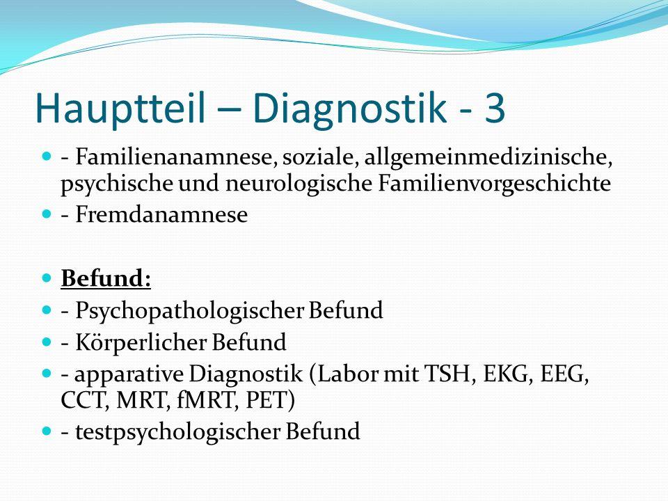 Hauptteil – Diagnostik - 3 - Familienanamnese, soziale, allgemeinmedizinische, psychische und neurologische Familienvorgeschichte - Fremdanamnese Befu