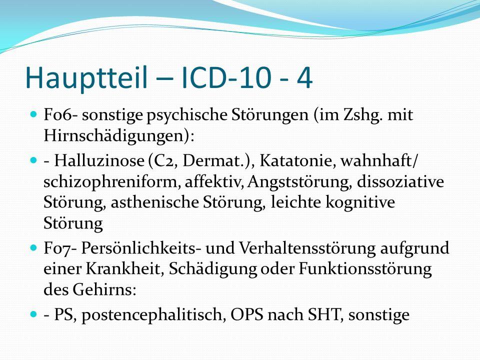 Hauptteil – ICD-10 - 4 F06- sonstige psychische Störungen (im Zshg. mit Hirnschädigungen): - Halluzinose (C2, Dermat.), Katatonie, wahnhaft/ schizophr