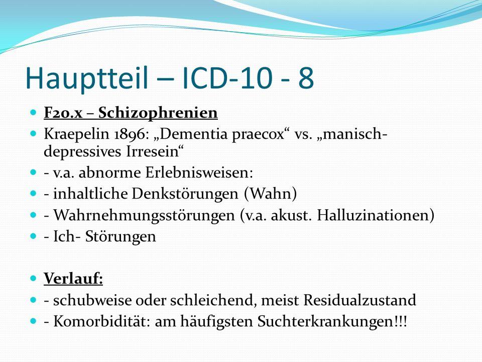 Hauptteil – ICD-10 - 8 F20.x – Schizophrenien Kraepelin 1896: Dementia praecox vs. manisch- depressives Irresein - v.a. abnorme Erlebnisweisen: - inha