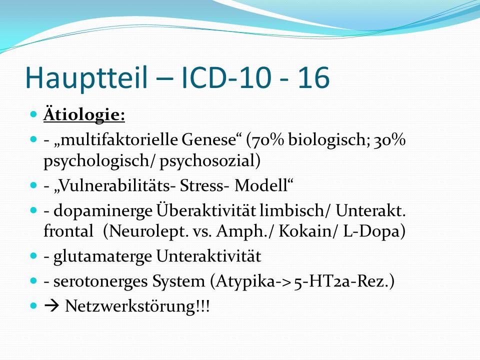 Hauptteil – ICD-10 - 16 Ätiologie: - multifaktorielle Genese (70% biologisch; 30% psychologisch/ psychosozial) - Vulnerabilitäts- Stress- Modell - dop
