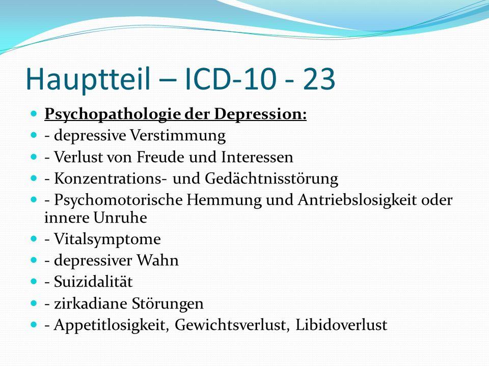 Hauptteil – ICD-10 - 23 Psychopathologie der Depression: - depressive Verstimmung - Verlust von Freude und Interessen - Konzentrations- und Gedächtnis