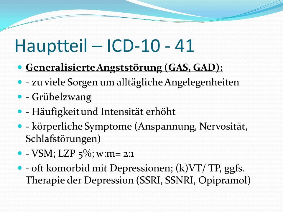 Hauptteil – ICD-10 - 41 Generalisierte Angststörung (GAS, GAD): - zu viele Sorgen um alltägliche Angelegenheiten - Grübelzwang - Häufigkeit und Intens