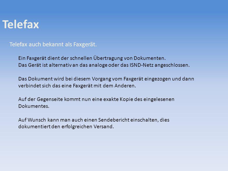 Telefax Telefax auch bekannt als Faxgerät. Ein Faxgerät dient der schnellen Übertragung von Dokumenten. Das Gerät ist alternativ an das analoge oder d