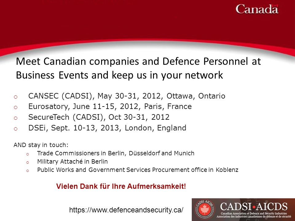 Meet Canadian companies and Defence Personnel at Business Events and keep us in your network Vielen Dank für Ihre Aufmerksamkeit.