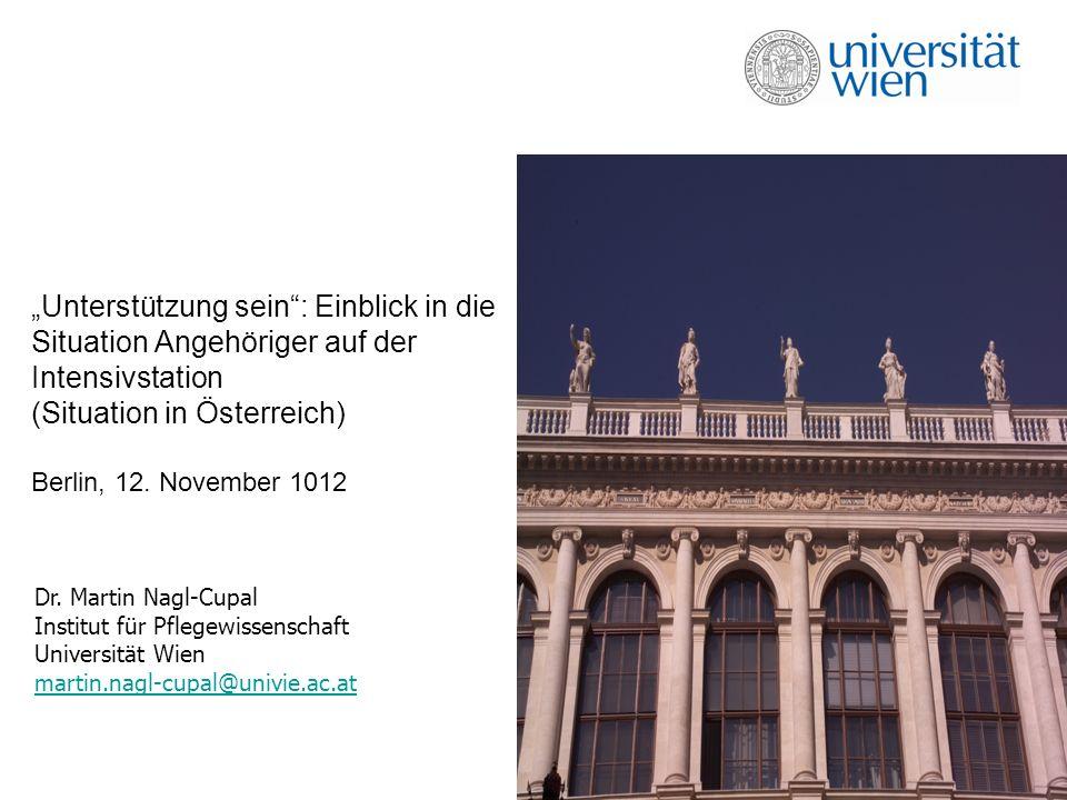 Unterstützung sein: Einblick in die Situation Angehöriger auf der Intensivstation (Situation in Österreich) Berlin, 12. November 1012 Dr. Martin Nagl-