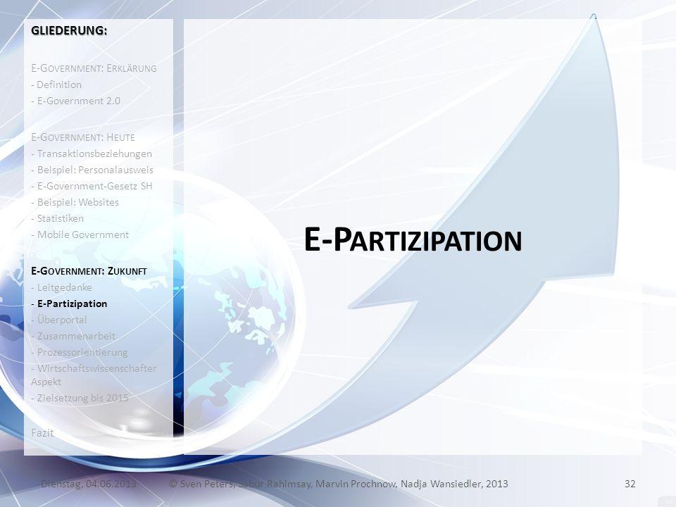 E-P ARTIZIPATION 32© Sven Peters, Sabur Rahimsay, Marvin Prochnow, Nadja Wansiedler, 2013Dienstag, 04.06.2013 GLIEDERUNG: E-G OVERNMENT : E RKLÄRUNG -