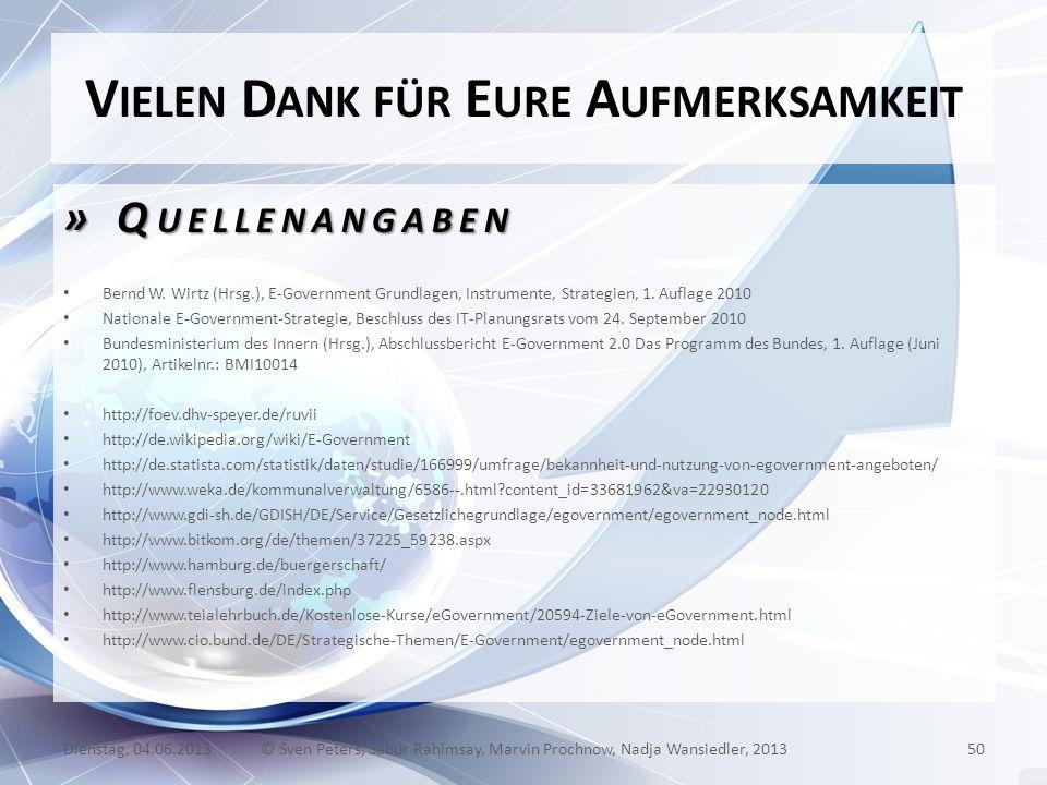 V IELEN D ANK FÜR E URE A UFMERKSAMKEIT » Q UELLENANGABEN Bernd W. Wirtz (Hrsg.), E-Government Grundlagen, Instrumente, Strategien, 1. Auflage 2010 Na