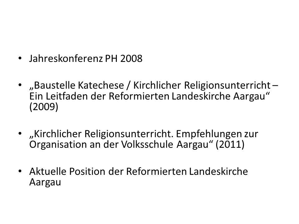 Jahreskonferenz PH 2008 Baustelle Katechese / Kirchlicher Religionsunterricht – Ein Leitfaden der Reformierten Landeskirche Aargau (2009) Kirchlicher Religionsunterricht.