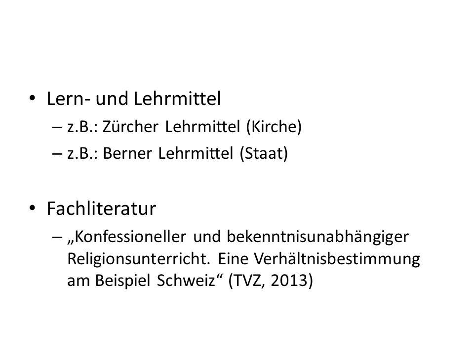 Lern- und Lehrmittel – z.B.: Zürcher Lehrmittel (Kirche) – z.B.: Berner Lehrmittel (Staat) Fachliteratur – Konfessioneller und bekenntnisunabhängiger Religionsunterricht.