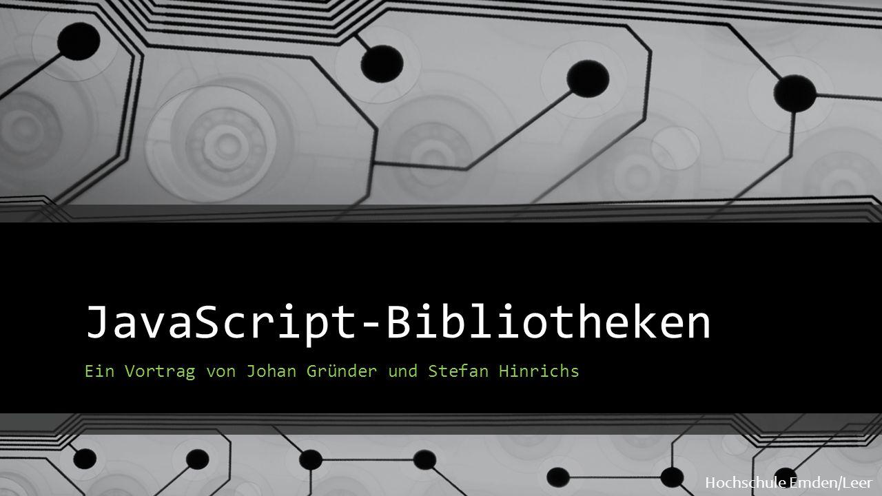 JavaScript-Bibliotheken Ein Vortrag von Johan Gründer und Stefan Hinrichs Hochschule Emden/Leer