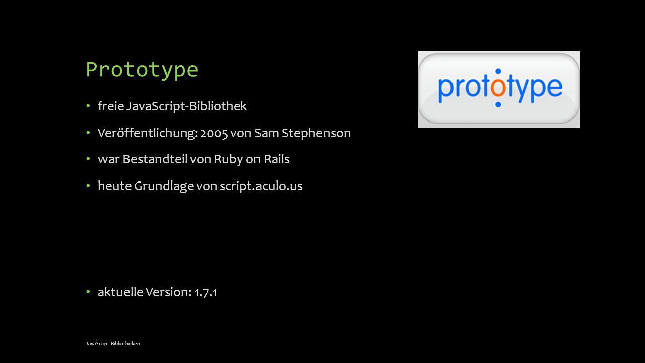Prototype freie JavaScript-Bibliothek Veröffentlichung: 2005 von Sam Stephenson war Bestandteil von Ruby on Rails heute Grundlage von script.aculo.us