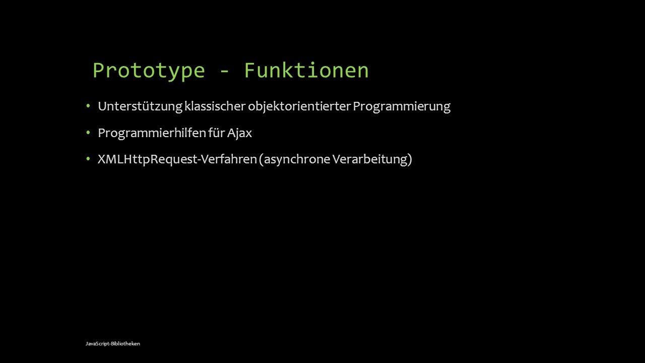 Prototype - Funktionen Unterstützung klassischer objektorientierter Programmierung Programmierhilfen für Ajax XMLHttpRequest-Verfahren (asynchrone Ver