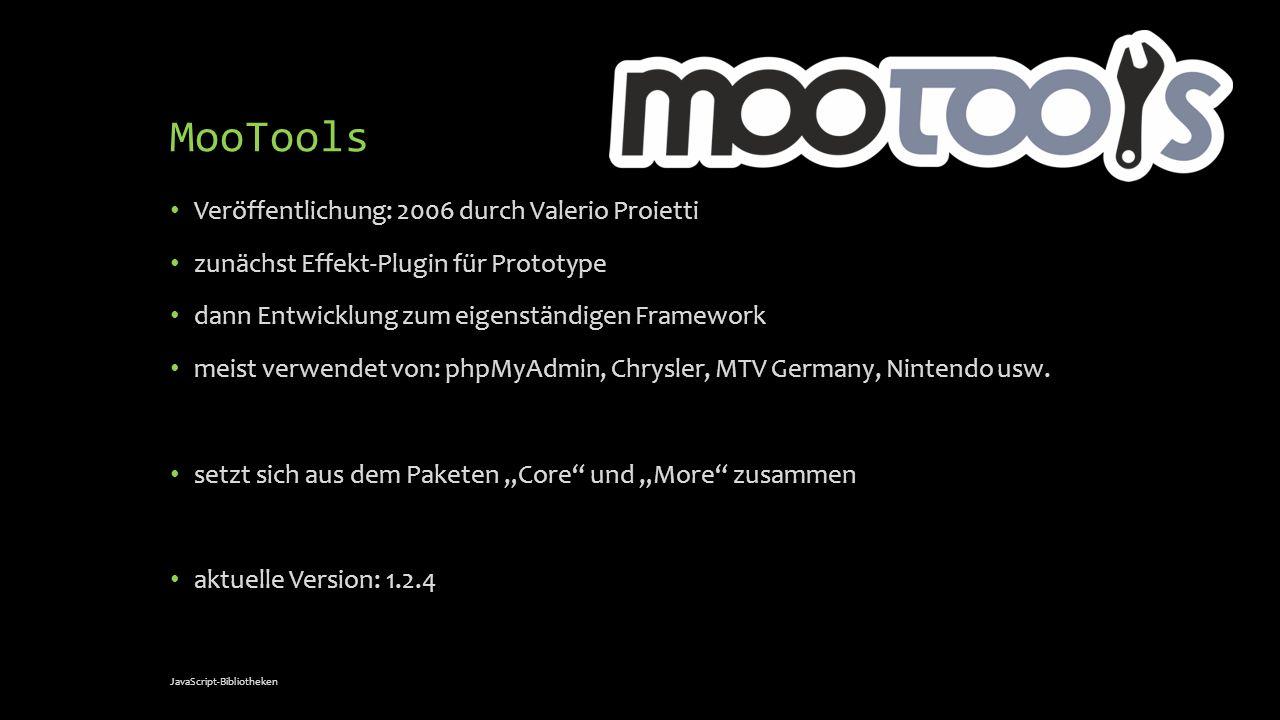 MooTools Veröffentlichung: 2006 durch Valerio Proietti zunächst Effekt-Plugin für Prototype dann Entwicklung zum eigenständigen Framework meist verwen
