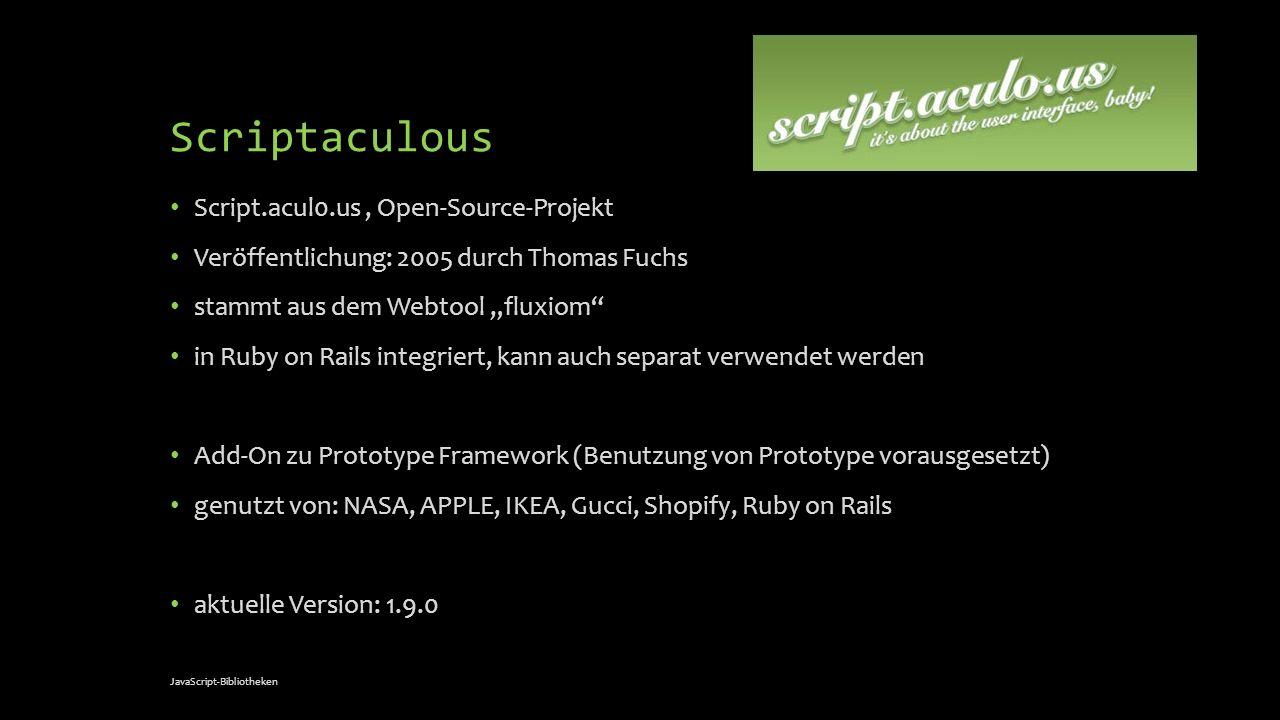 Scriptaculous Script.acul0.us, Open-Source-Projekt Veröffentlichung: 2005 durch Thomas Fuchs stammt aus dem Webtool fluxiom in Ruby on Rails integrier