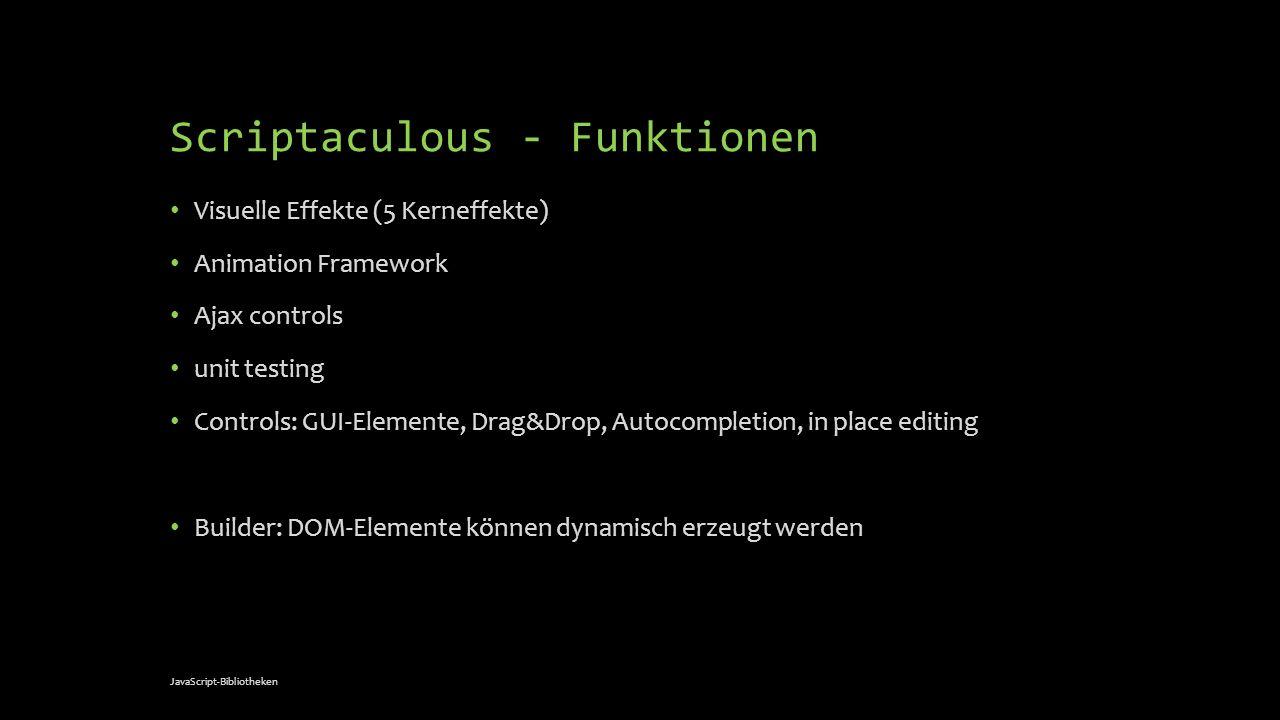 Scriptaculous - Funktionen Visuelle Effekte (5 Kerneffekte) Animation Framework Ajax controls unit testing Controls: GUI-Elemente, Drag&Drop, Autocomp