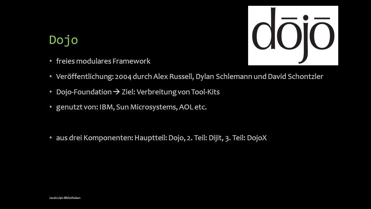Dojo freies modulares Framework Veröffentlichung: 2004 durch Alex Russell, Dylan Schlemann und David Schontzler Dojo-Foundation Ziel: Verbreitung von