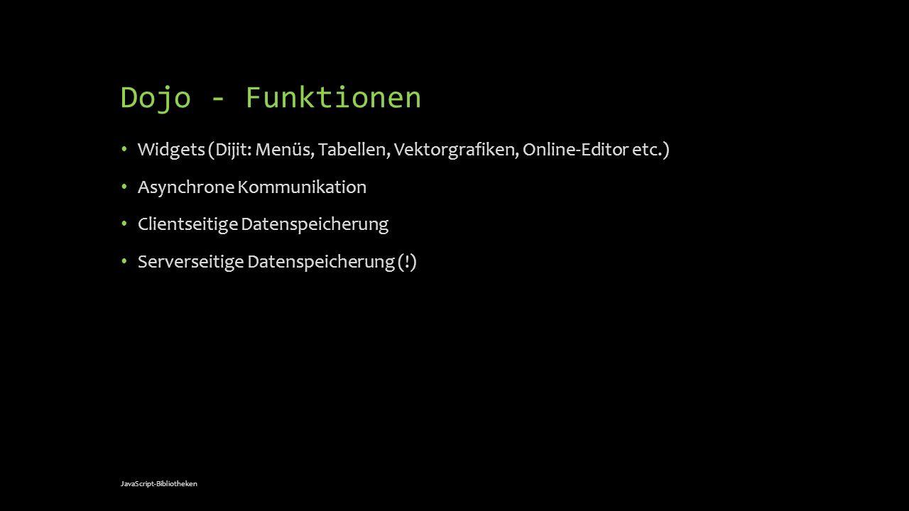 Dojo - Funktionen Widgets (Dijit: Menüs, Tabellen, Vektorgrafiken, Online-Editor etc.) Asynchrone Kommunikation Clientseitige Datenspeicherung Servers